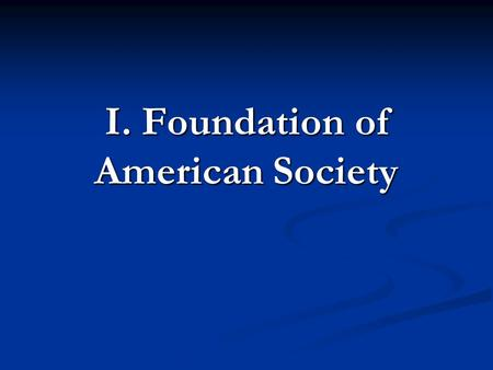 I. Foundation of American Society. The People of the Colonies 1. Native Americans- First people to occupy the Western Hemisphere First people to occupy.