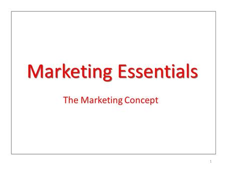 Marketing Essentials The Marketing Concept.