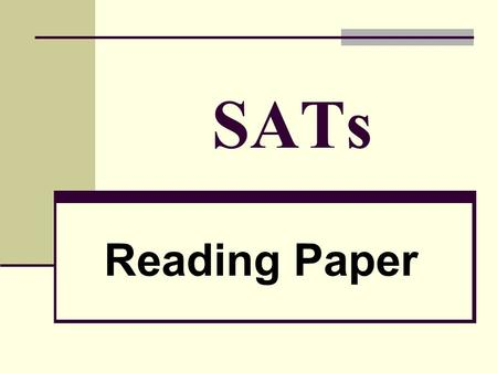 SATs Reading Paper. What We'll Look At: Timing Text Types Finding Information Questions.