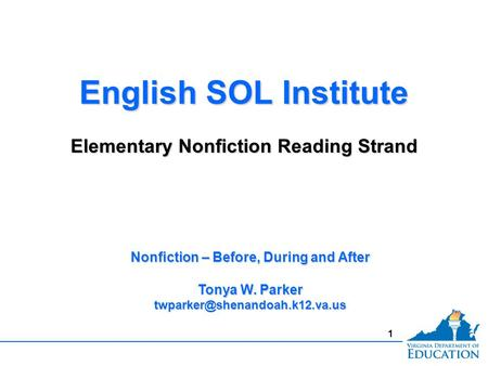 1 English SOL Institute Elementary Nonfiction Reading Strand English SOL Institute Elementary Nonfiction Reading Strand Nonfiction – Before, During and.