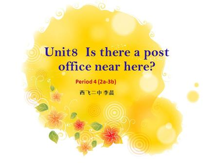 Unit8 Is there a post office near here? Period 4 (2a-3b) 西飞二中 李晨.