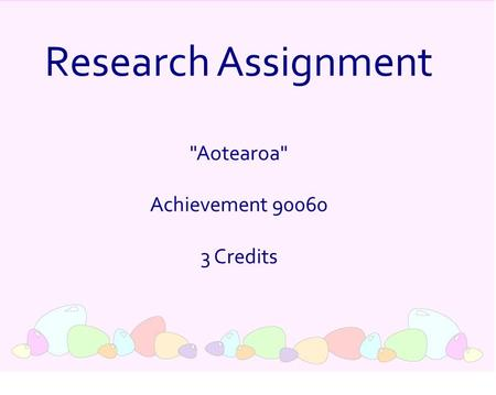 Research Assignment Aotearoa Achievement 90060 3 Credits.
