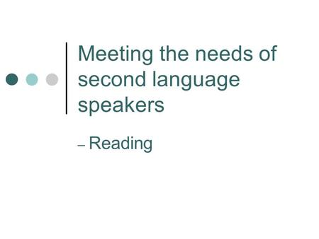 Meeting the needs of second language speakers – Reading.