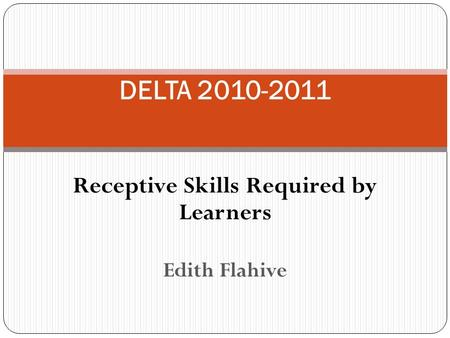 Receptive Skills Required by Learners Edith Flahive