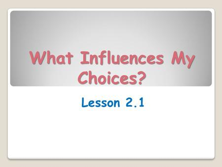 What Influences My Choices? Lesson 2.1. Learning Targets (p.88) Today in class, I will… ◦ Preview the main ideas and vocabulary for Unit 2. ◦ Identify.
