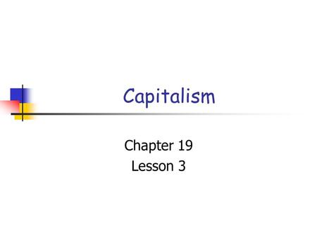 Capitalism Chapter 19 Lesson 3. Capitalism System where private citizens own and use the factors of production in order to seek a profit.