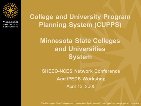 The Minnesota State Colleges and Universities System is an Equal Opportunity employer and educator. College and University Program Planning System (CUPPS)