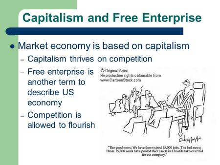 Capitalism and Free Enterprise Market economy is based on capitalism – Capitalism thrives on competition – Free enterprise is another term to describe.
