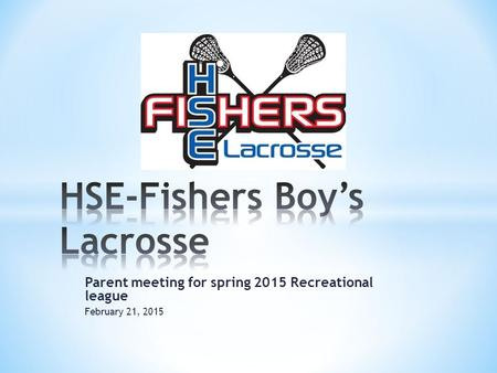 Parent meeting for spring 2015 Recreational league February 21, 2015.