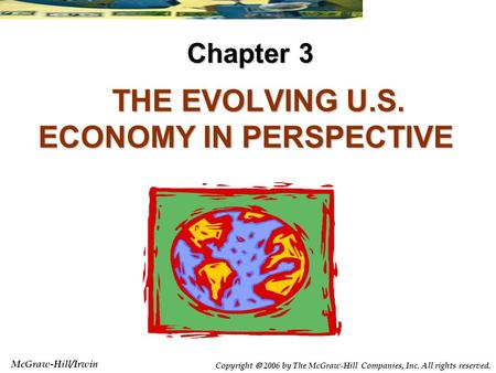 McGraw-Hill/Irwin Copyright  2006 by The McGraw-Hill Companies, Inc. All rights reserved. THE EVOLVING U.S. ECONOMY IN PERSPECTIVE THE EVOLVING U.S. ECONOMY.