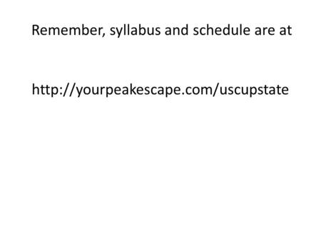 Remember, syllabus and schedule are at