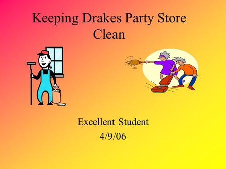 Keeping Drakes Party Store Clean Excellent Student 4/9/06.