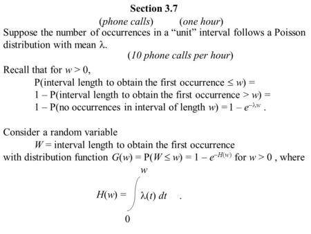 "Section 3.7 Suppose the number of occurrences in a ""unit"" interval follows a Poisson distribution with mean. Recall that for w > 0, P(interval length to."
