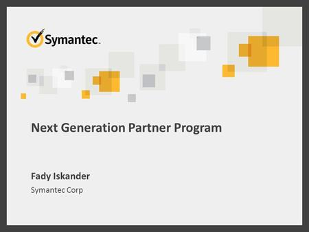 Next Generation Partner Program Fady Iskander Symantec Corp.