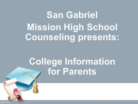 San Gabriel Mission High School Counseling presents: College Information for Parents.