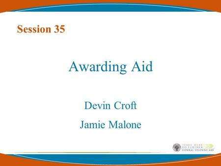 Session 35 Awarding Aid Devin Croft Jamie Malone.