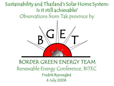 Sustainability and Thailand's Solar Home System: Is it still achievable? Observations from Tak province by Renewable Energy Conference, BITEC Fredrik Bjarnegård.