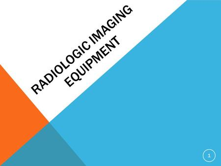 RADIOLOGIC IMAGING EQUIPMENT 1. THE X-RAY ROOM 2.