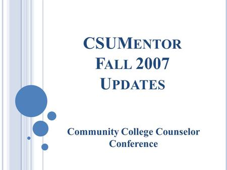 CSUM ENTOR F ALL 2007 U PDATES Community College Counselor Conference.