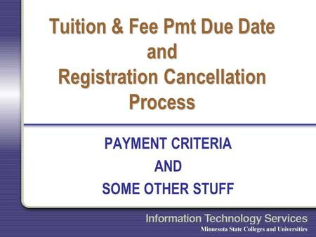 Tuition & Fee Pmt Due Date and Registration Cancellation Process PAYMENT CRITERIA AND SOME OTHER STUFF.