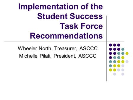 Implementation of the Student Success Task Force Recommendations Wheeler North, Treasurer, ASCCC Michelle Pilati, President, ASCCC.