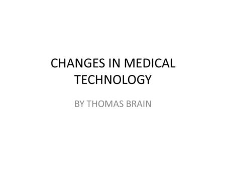 CHANGES IN MEDICAL TECHNOLOGY BY THOMAS BRAIN. The Black Plague.