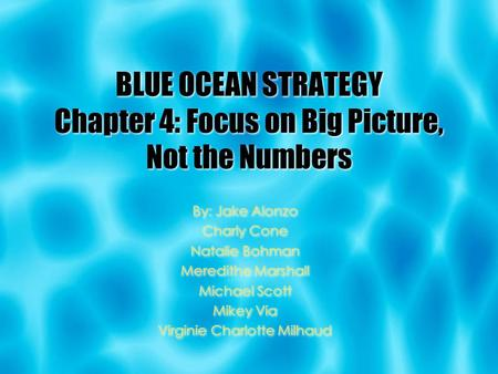 By: Jake Alonzo Charly Cone Natalie Bohman Meredithe Marshall Michael Scott Mikey Via Virginie Charlotte Milhaud BLUE OCEAN STRATEGY Chapter 4: Focus on.