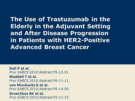 The Use of Trastuzumab in the Elderly in the Adjuvant Setting and After Disease Progression in Patients with HER2-Positive Advanced Breast Cancer Dall.