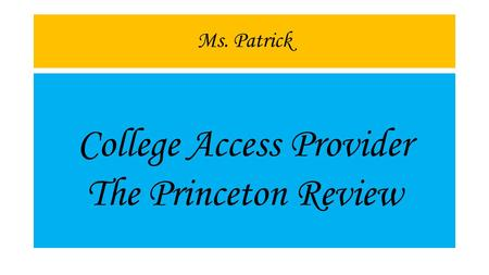 Ms. Patrick College Access Provider The Princeton Review.