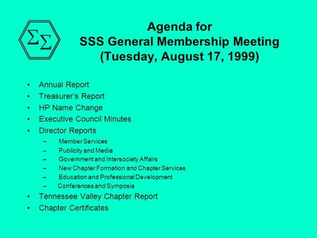 Agenda for SSS General Membership Meeting (Tuesday, August 17, 1999) Annual Report Treasurer's Report HP Name Change Executive Council Minutes Director.
