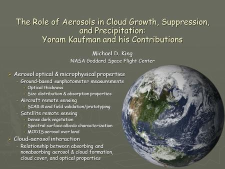 The Role of Aerosols in Cloud Growth, Suppression, and Precipitation: Yoram Kaufman and his Contributions  Aerosol optical & microphysical properties.