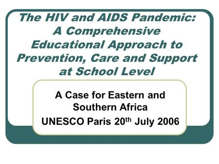 The HIV and AIDS Pandemic: A Comprehensive Educational Approach to Prevention, Care and Support at School Level A Case for Eastern and Southern Africa.