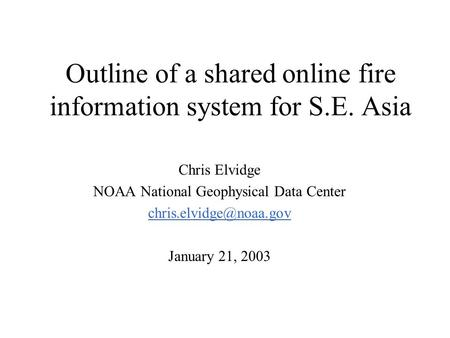 Outline of a shared online fire information system for S.E. Asia Chris Elvidge NOAA National Geophysical Data Center January 21,