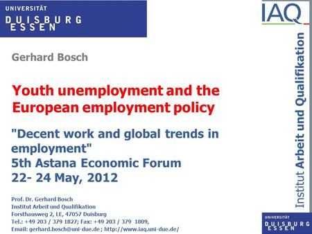 Institut Arbeit und Qualifikation Gerhard Bosch Youth unemployment and the European employment policy Decent work and global trends in employment 5th.