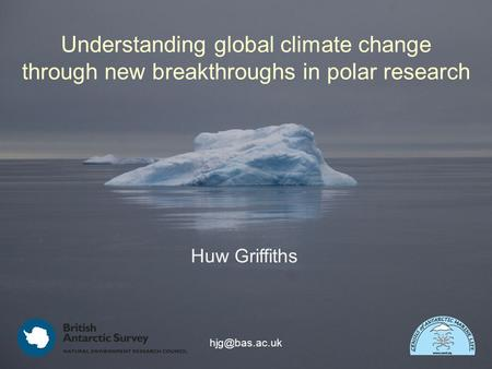 Huw Griffiths Understanding global climate change through new breakthroughs in polar research