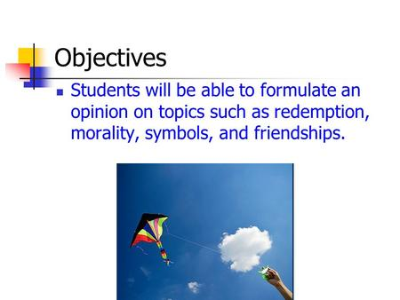 Objectives Students will be able to formulate an opinion on topics such as redemption, morality, symbols, and friendships.