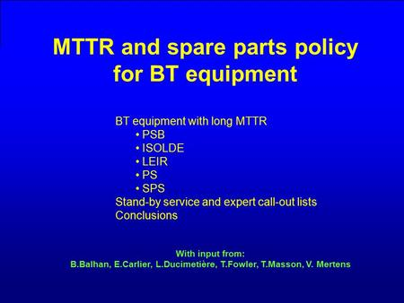 MTTR and spare parts policy for BT equipment 23/1/2008 ATC/ABOC days MTTR and spare parts policy for BT equipment BT equipment with long MTTR PSB ISOLDE.