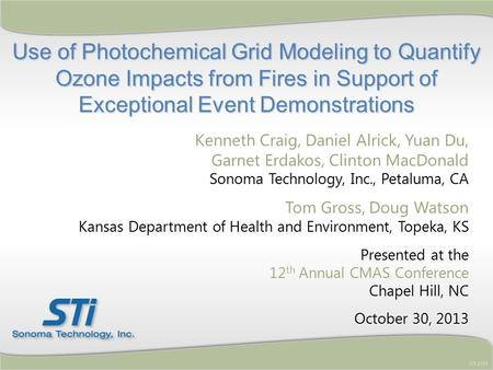 Use of Photochemical Grid Modeling to Quantify Ozone Impacts from Fires in Support of Exceptional Event Demonstrations STI-5704 Kenneth Craig, Daniel Alrick,