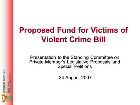 Proposed Fund for Victims of Violent Crime Bill Presentation to the Standing Committee on Private Member's Legislative Proposals and Special Petitions.