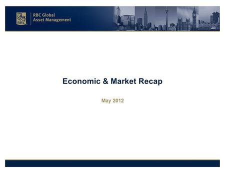 Economic & Market Recap May 2012. 2 Equity and Fixed Income Markets.