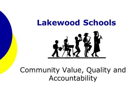 Lakewood Schools Community Value, Quality and Accountability.