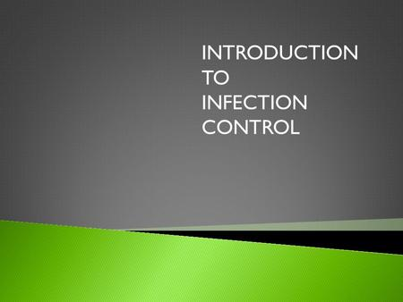INTRODUCTION TO INFECTION CONTROL. Lessons 1. Microorganisms GoGo 2. Infection GoGo 3. Asepsis GoGo 4. Hand Cleansing GoGo 5. Cleaning Equipment GoGo.