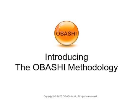 Introducing The OBASHI Methodology. OBASHI is a new way of thinking about ICT enabled business change. The OBASHI Methodology is published by the UK Government,