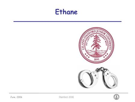 June, 2006 Stanford 2006 Ethane. June, 2006 Stanford 2006 Security and You  What does security mean to you?  Data on personal PC?  Data on family PC?