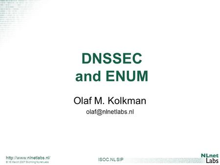ISOC.NL SIP  © 15 March 2007 Stichting NLnet Labs DNSSEC and ENUM Olaf M. Kolkman