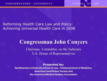 Reforming Health Care Law and Policy: Achieving Universal Health Care in 2008 Presented by: Northwestern University School of Law, Feinberg School of Medicine,