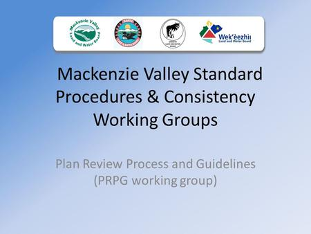 Mackenzie Valley Standard Procedures & Consistency Working Groups Plan Review Process and Guidelines (PRPG working group)
