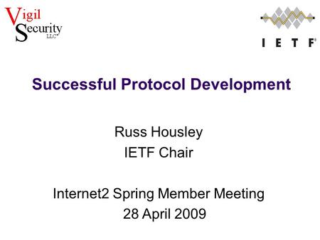 Russ Housley IETF Chair Internet2 Spring Member Meeting 28 April 2009 Successful Protocol Development.