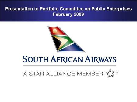 2008 SAA Proprietary and confidential. Page 1 Presentation to Portfolio Committee on Public Enterprises February 2009.