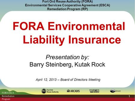 Fort Ord Reuse Authority (FORA) Environmental Services Cooperative Agreement (ESCA) Remediation Program (RP) 1 FORA Environmental Liability Insurance Presentation.